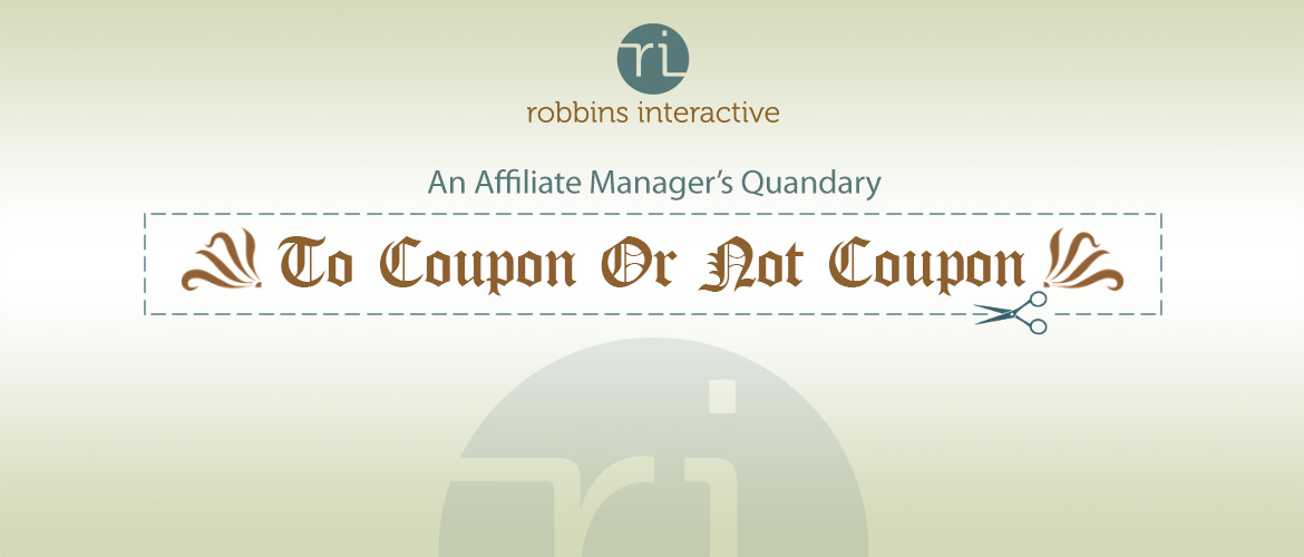 An affiliate management questionTo Coupon or Not To Coupon –
