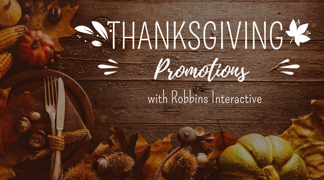 Thanksgiving Week Promotions With Robbins Interactive Affiliate Programs